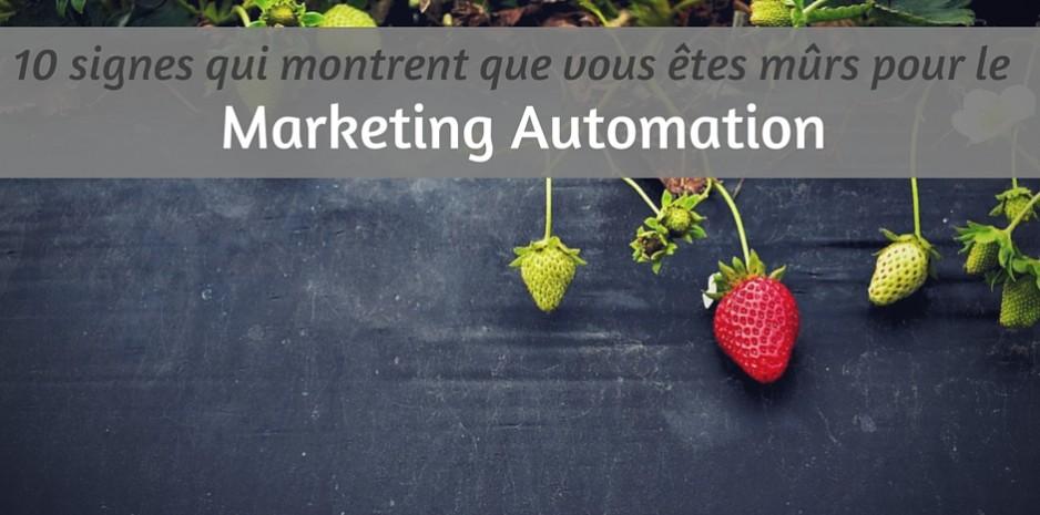 Les 10 signes qui montrent que vous êtes mûrs pour le marketing automation