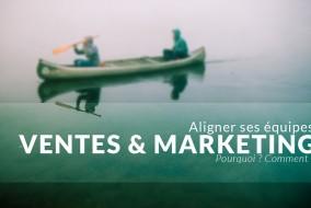 Améliorer ses résultats en alignant Ventes et Marketing