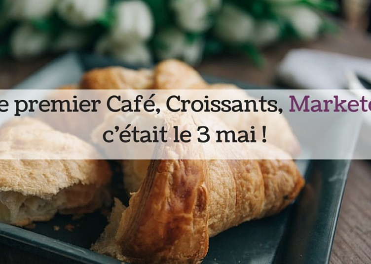 Le premier Café, Croissants, Marketo, c'était le 3 mai !