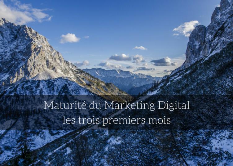 Maturité Marketing digital - les trois premiers mois