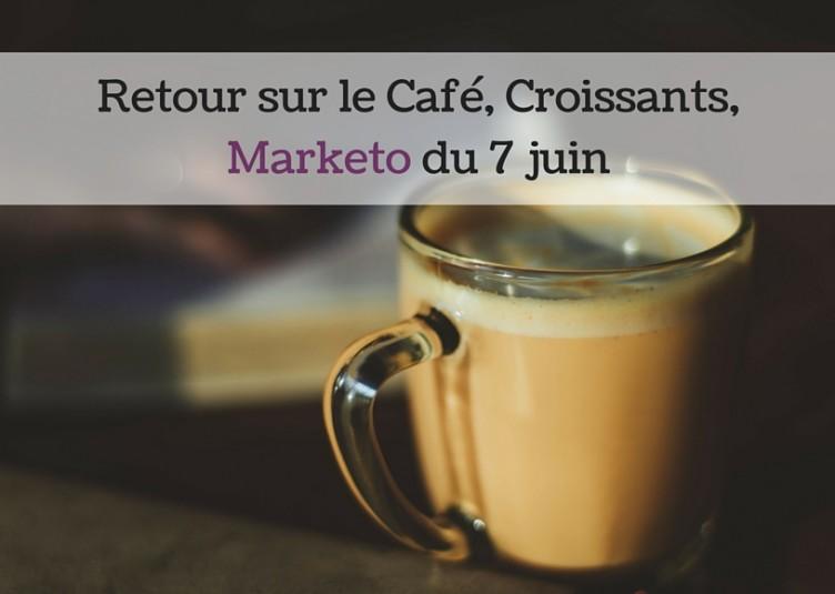 Retour sur le Café, Croissants, Marketo du 7 juin