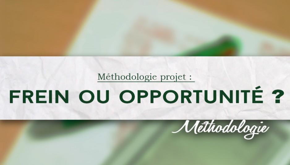 Méthodologie projet, frein ou opportunité
